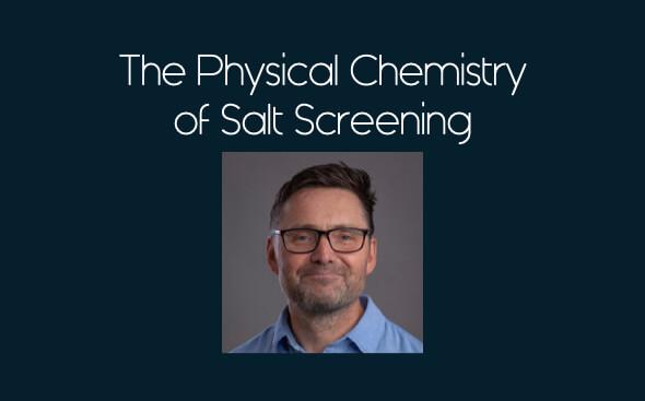 Physical Chemistry of Salt Screening Robert Dennehy